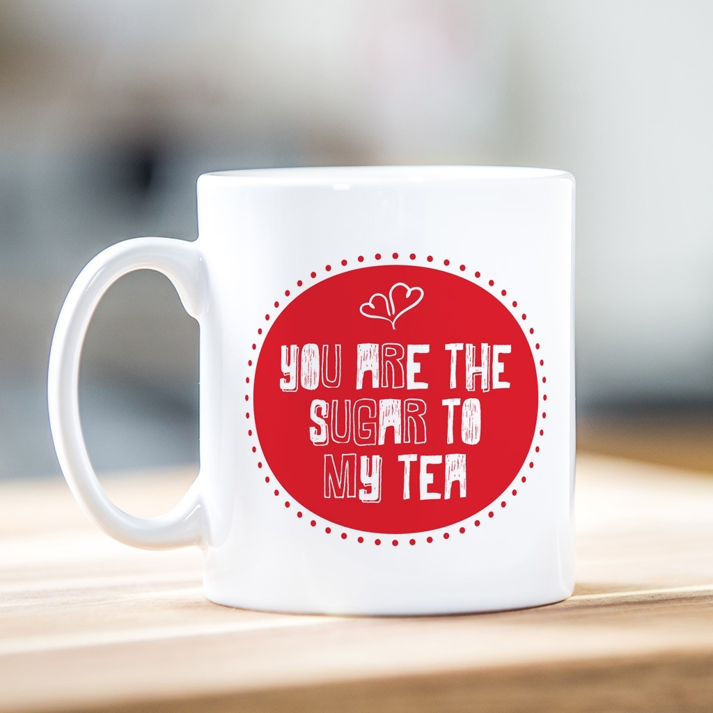 You Are The Sugar To My Tea Mug